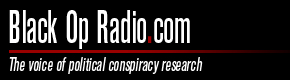 Black Op Radio.com - The voice of political conspiracy research